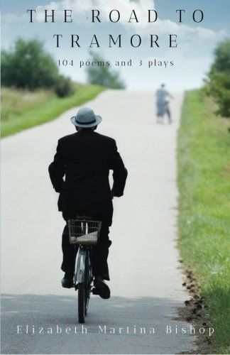 The Road To Tramore: 104 poems and 3 plays