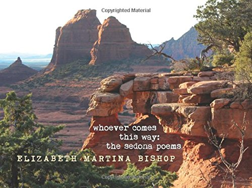 Whoever Comes This Way: the Sedona Poems